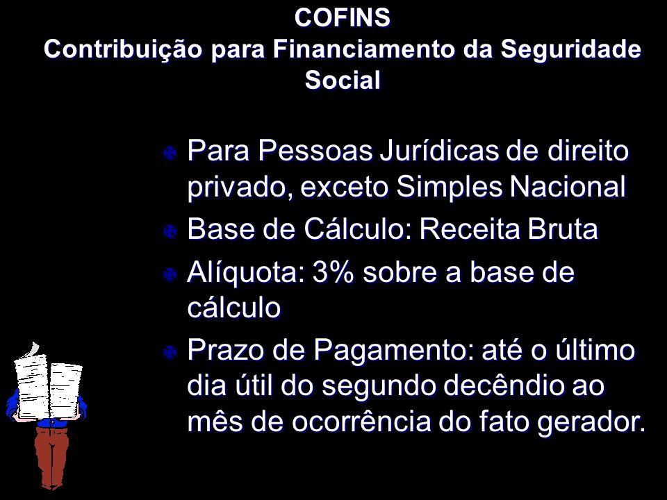XXXXXXXxXXXXXXXx COFINS Contribuição para Financiamento da Seguridade Social X Para Pessoas Jurídicas de direito privado, exceto Simples Nacional X Ba