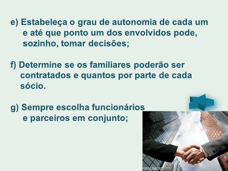 e) Estabeleça o grau de autonomia de cada um e até que ponto um dos envolvidos pode, sozinho, tomar decisões; f) Determine se os familiares poderão se