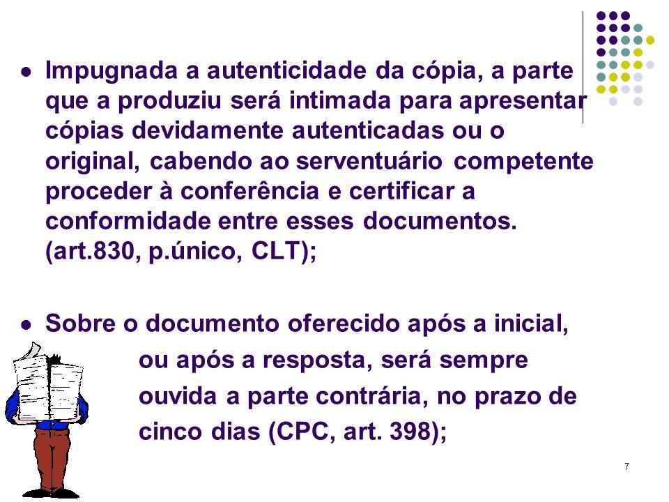 7 Impugnada a autenticidade da cópia, a parte que a produziu será intimada para apresentar cópias devidamente autenticadas ou o original, cabendo ao s