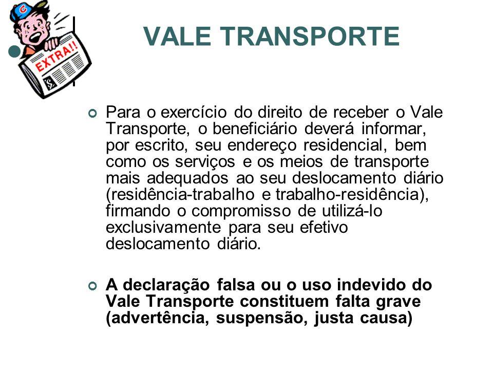 VALE TRANSPORTE Para o exercício do direito de receber o Vale Transporte, o beneficiário deverá informar, por escrito, seu endereço residencial, bem c