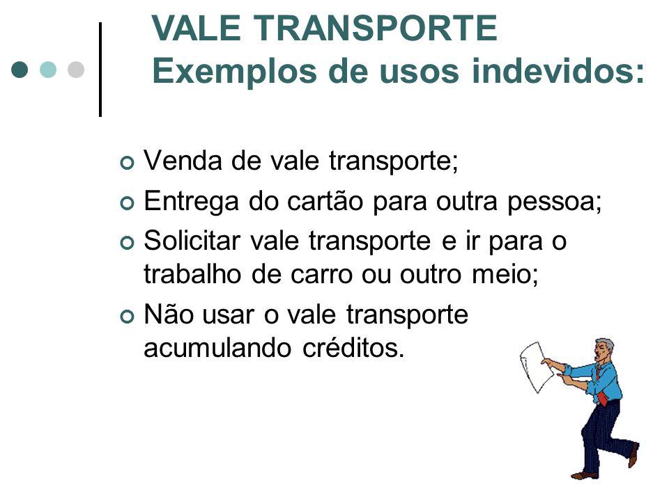 Venda de vale transporte; Entrega do cartão para outra pessoa; Solicitar vale transporte e ir para o trabalho de carro ou outro meio; Não usar o vale