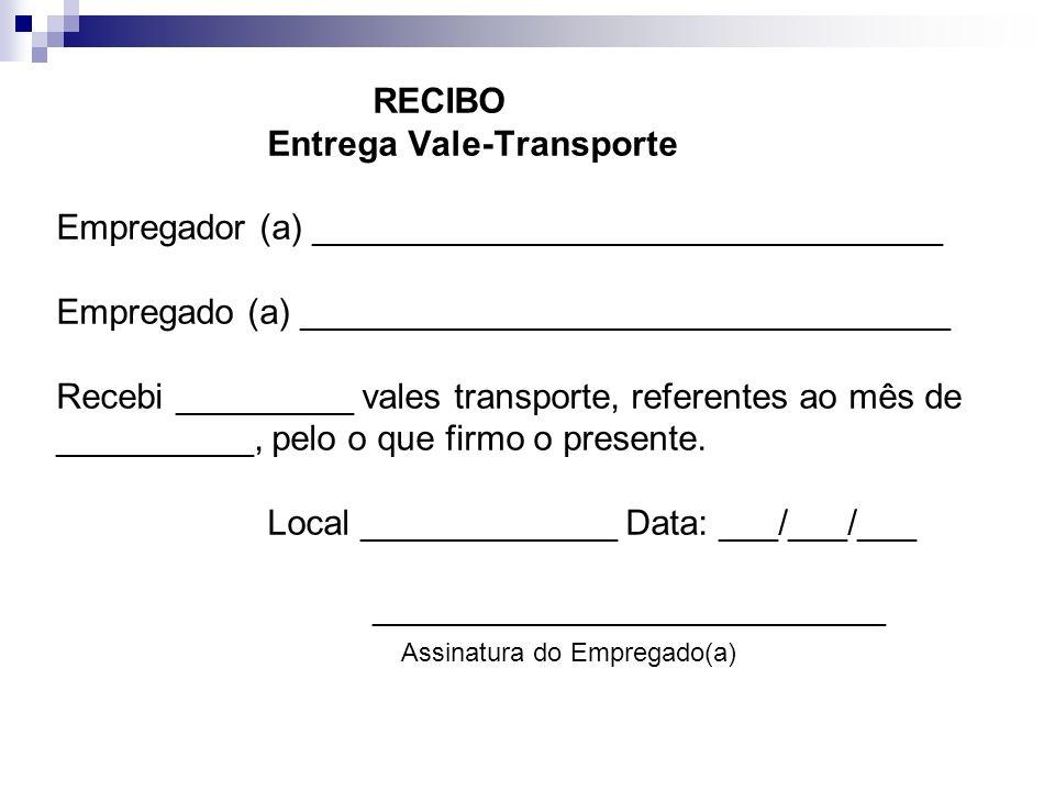 RECIBO Entrega Vale-Transporte Empregador (a) ________________________________ Empregado (a) _________________________________ Recebi _________ vales