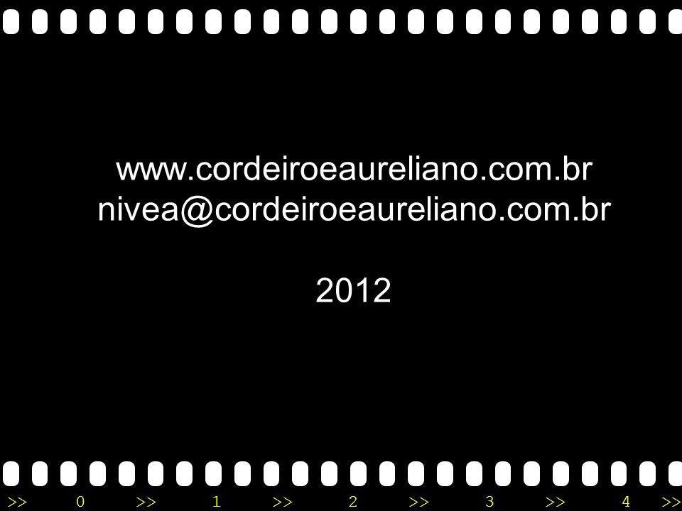 >>0 >>1 >> 2 >> 3 >> 4 >> www.cordeiroeaureliano.com.br nivea@cordeiroeaureliano.com.br 2012
