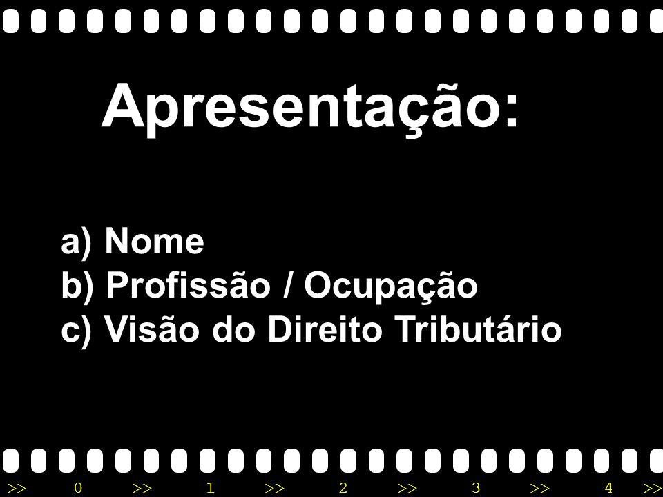 >>0 >>1 >> 2 >> 3 >> 4 >> Apresentação: a) Nome b) Profissão / Ocupação c) Visão do Direito Tributário