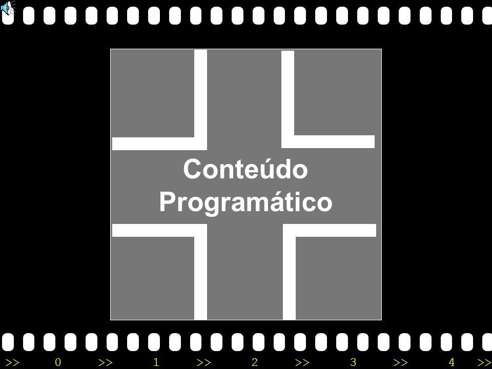 >>0 >>1 >> 2 >> 3 >> 4 >> Conteúdo Programático