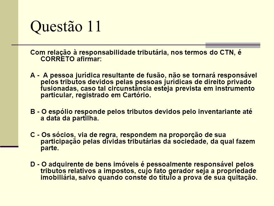 Questão 10 O Código Tributário Nacional contempla a figura do sujeito passivo indireto (responsável), assim entendido como.... (A) o sujeito passivo d