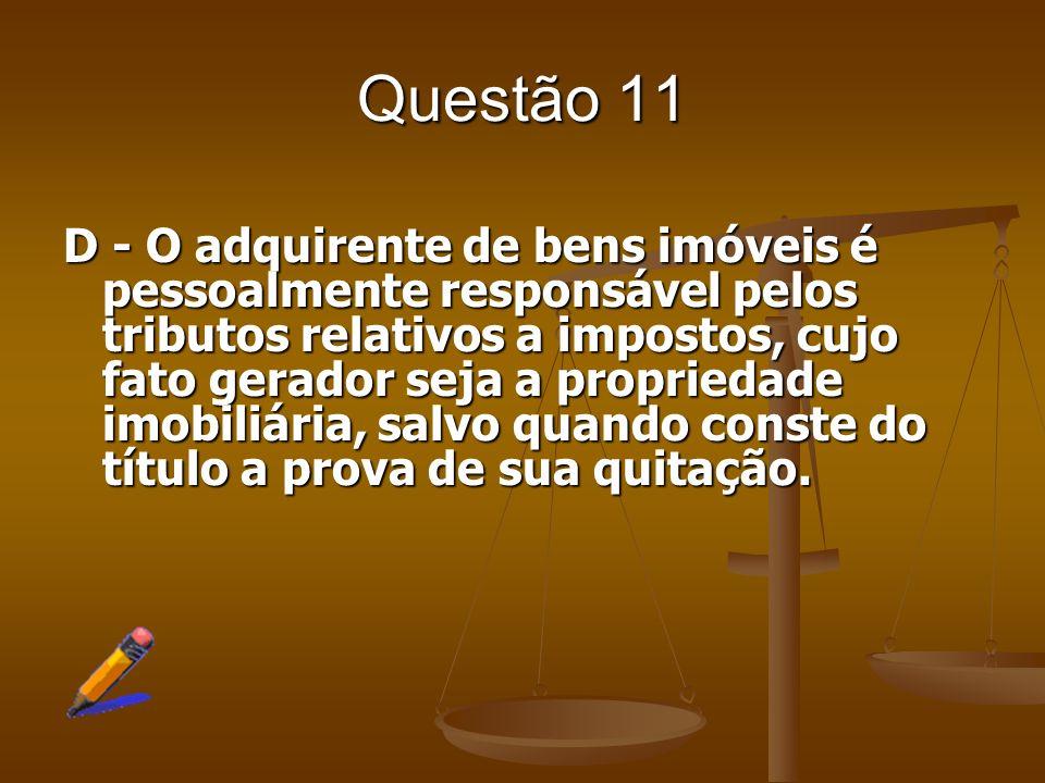 Questão 11 Com relação à responsabilidade tributária, nos termos do CTN, é CORRETO afirmar: A - A pessoa jurídica resultante de fusão, não se tornará
