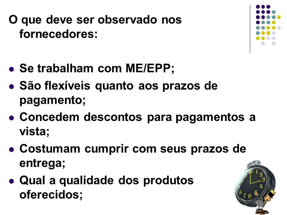 10 O que deve ser observado nos fornecedores: Se trabalham com ME/EPP; São flexíveis quanto aos prazos de pagamento; Concedem descontos para pagamento