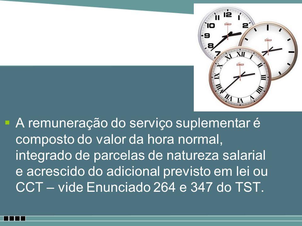 A remuneração do serviço suplementar é composto do valor da hora normal, integrado de parcelas de natureza salarial e acrescido do adicional previsto