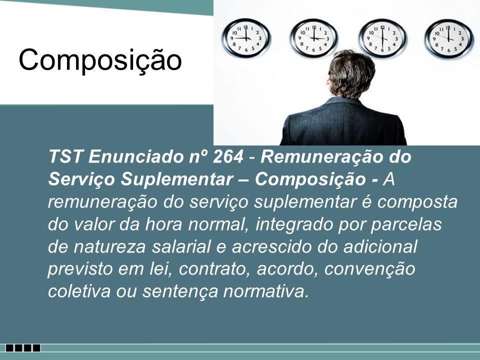 Composição TST Enunciado nº 264 - Remuneração do Serviço Suplementar – Composição - A remuneração do serviço suplementar é composta do valor da hora n