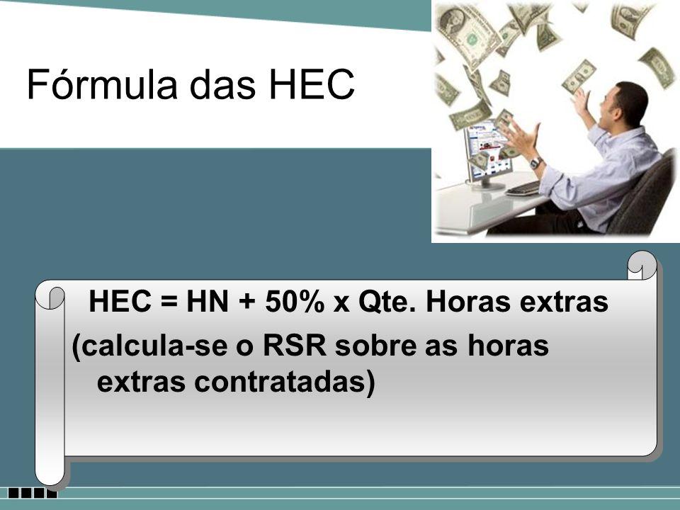 Fórmula das HEC HEC = HN + 50% x Qte. Horas extras (calcula-se o RSR sobre as horas extras contratadas) HEC = HN + 50% x Qte. Horas extras (calcula-se