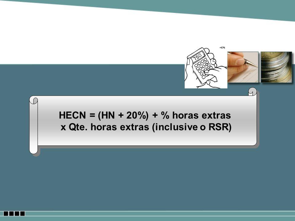 HECN = (HN + 20%) + % horas extras x Qte. horas extras (inclusive o RSR) HECN = (HN + 20%) + % horas extras x Qte. horas extras (inclusive o RSR)