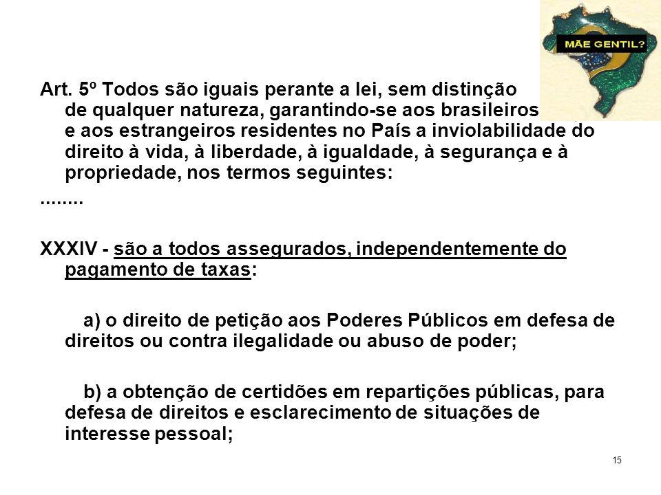 15 Art. 5º Todos são iguais perante a lei, sem distinção de qualquer natureza, garantindo-se aos brasileiros e aos estrangeiros residentes no País a i