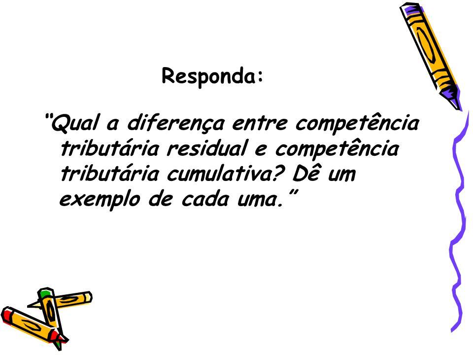 Responda: Qual a diferença entre competência tributária residual e competência tributária cumulativa.