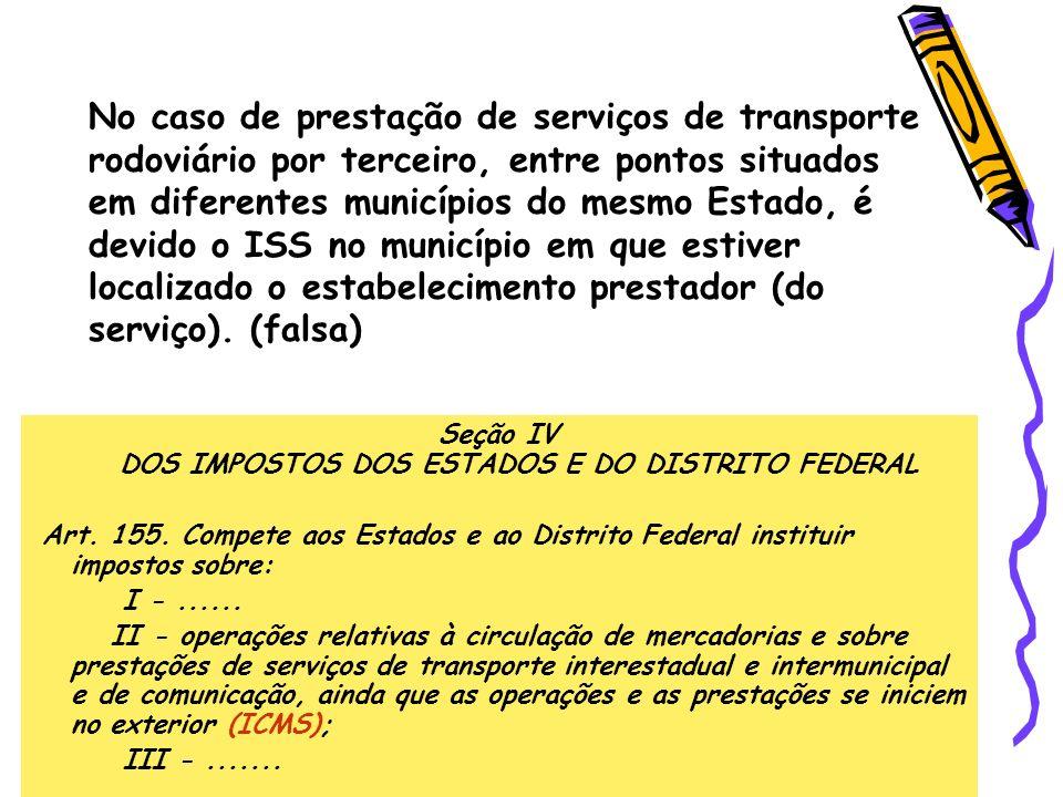 No caso de prestação de serviços de transporte rodoviário por terceiro, entre pontos situados em diferentes municípios do mesmo Estado, é devido o ISS no município em que estiver localizado o estabelecimento prestador (do serviço).