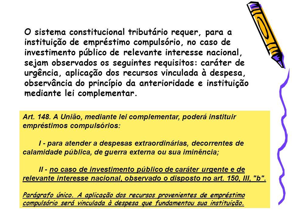 O sistema constitucional tributário requer, para a instituição de empréstimo compulsório, no caso de investimento público de relevante interesse nacio