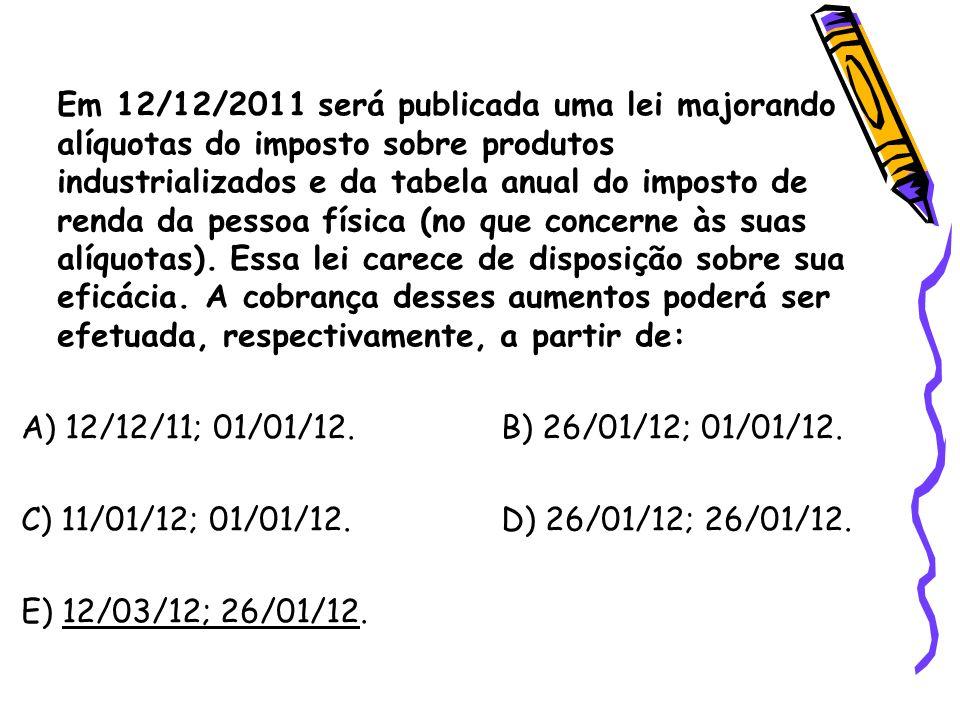 Em 12/12/2011 será publicada uma lei majorando alíquotas do imposto sobre produtos industrializados e da tabela anual do imposto de renda da pessoa física (no que concerne às suas alíquotas).