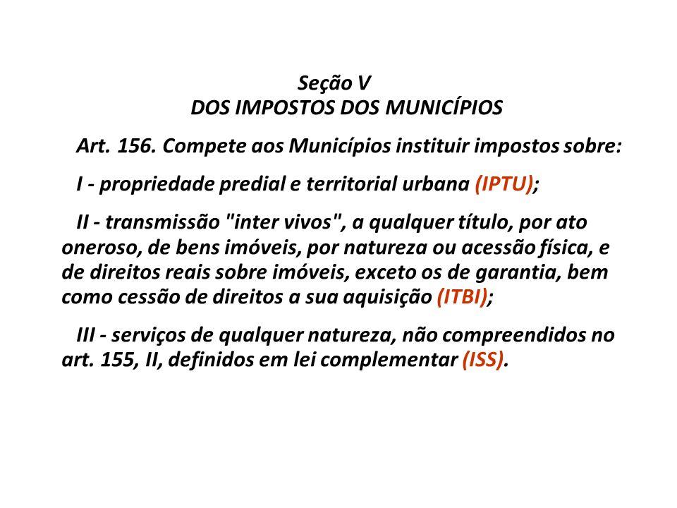 Seção IV DOS IMPOSTOS DOS ESTADOS E DO DISTRITO FEDERAL Art. 155. Compete aos Estados e ao Distrito Federal instituir impostos sobre: I - transmissão