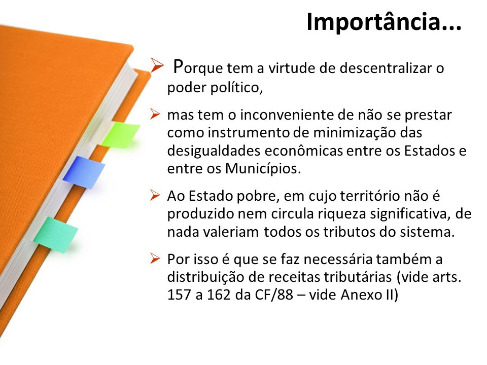Competência Tributária Comum esta é a competência para instituição de taxas e contribuições de melhoria.