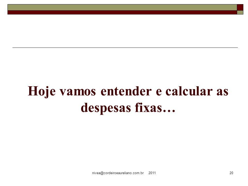 nivea@cordeiroeaureliano.com.br 201120 Hoje vamos entender e calcular as despesas fixas…