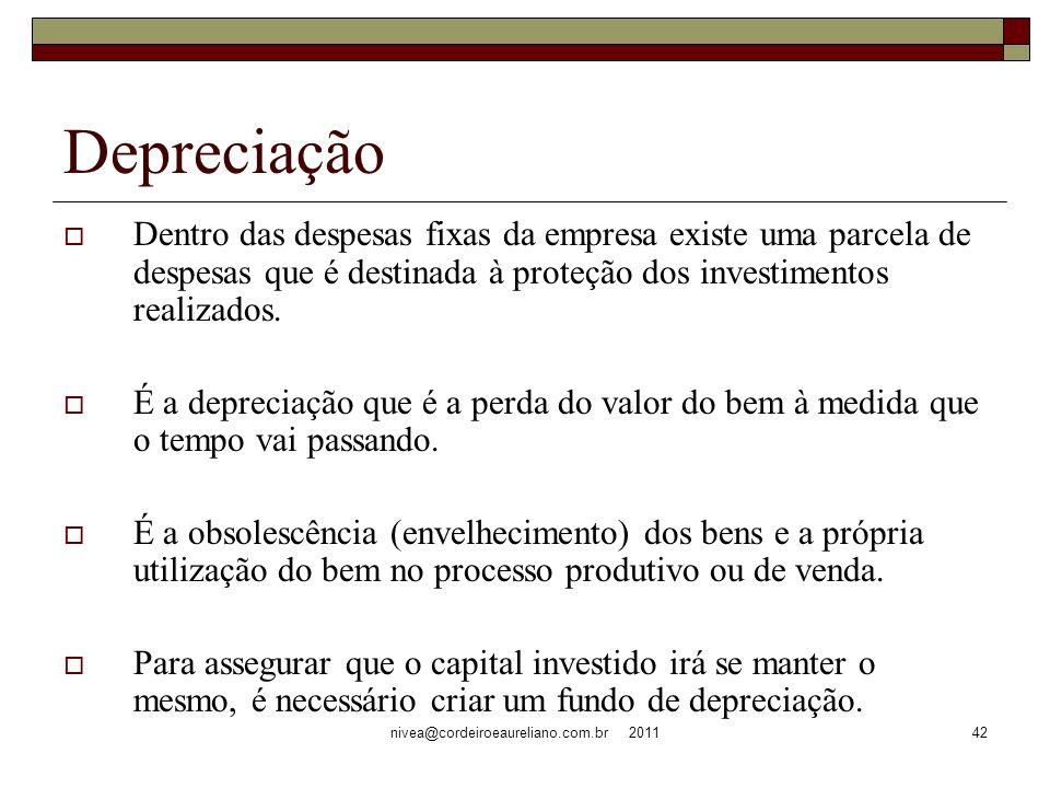 nivea@cordeiroeaureliano.com.br 201142 Depreciação Dentro das despesas fixas da empresa existe uma parcela de despesas que é destinada à proteção dos investimentos realizados.