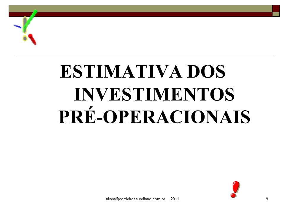 nivea@cordeiroeaureliano.com.br 20119 ESTIMATIVA DOS INVESTIMENTOS PRÉ-OPERACIONAIS