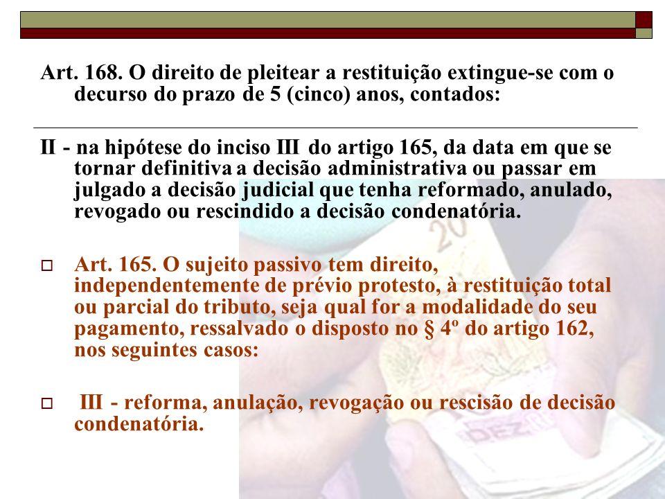 Art. 168. O direito de pleitear a restituição extingue-se com o decurso do prazo de 5 (cinco) anos, contados: II - na hipótese do inciso III do artigo