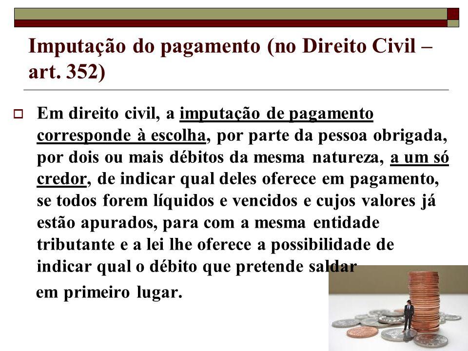Imputação do pagamento (no Direito Civil – art. 352) Em direito civil, a imputação de pagamento corresponde à escolha, por parte da pessoa obrigada, p
