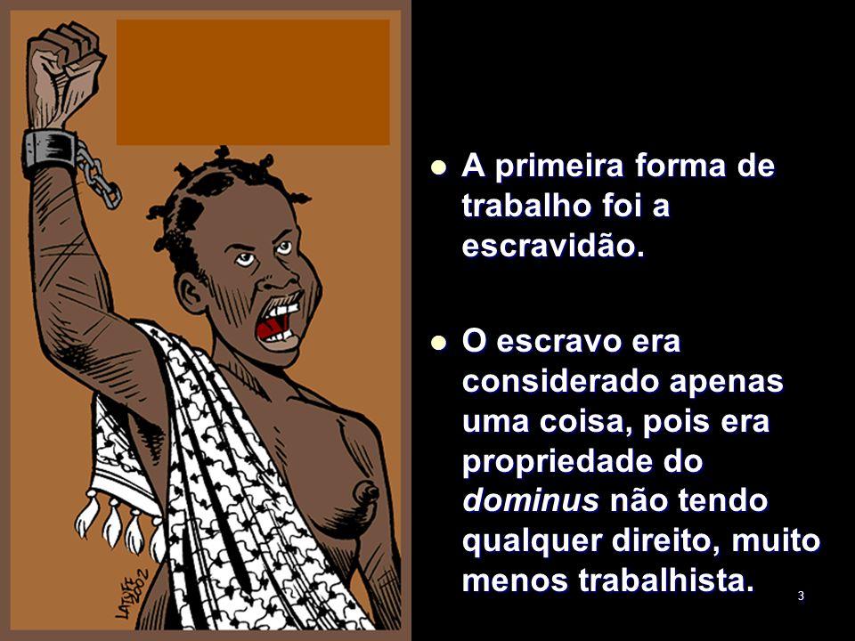 3 A primeira forma de trabalho foi a escravidão. A primeira forma de trabalho foi a escravidão. O escravo era considerado apenas uma coisa, pois era p