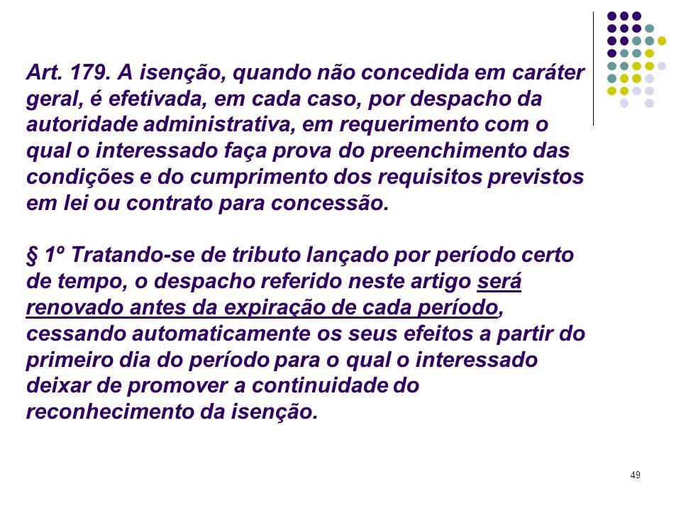 49 Art. 179. A isenção, quando não concedida em caráter geral, é efetivada, em cada caso, por despacho da autoridade administrativa, em requerimento c