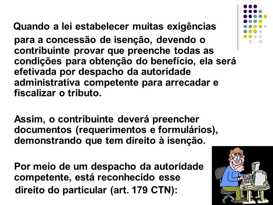 52 Quando a lei estabelecer muitas exigências para a concessão de isenção, devendo o contribuinte provar que preenche todas as condições para obtenção