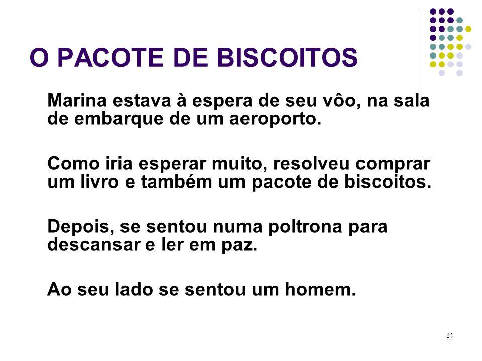 81 O PACOTE DE BISCOITOS Marina estava à espera de seu vôo, na sala de embarque de um aeroporto. Como iria esperar muito, resolveu comprar um livro e