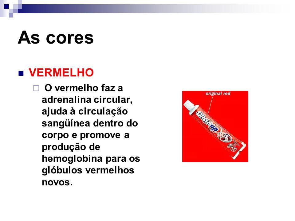 As cores VERMELHO O vermelho faz a adrenalina circular, ajuda à circulação sangüínea dentro do corpo e promove a produção de hemoglobina para os glóbu