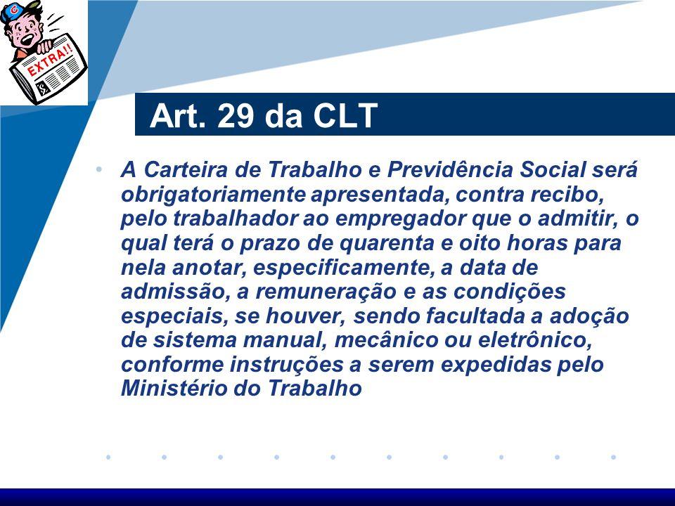 Segundo o art. 29 da CLT, a CTPS será obrigatoriamente apresentada, contra recibo, pelo trabalhador ao empregador que o admitir, o qual terá o prazo d