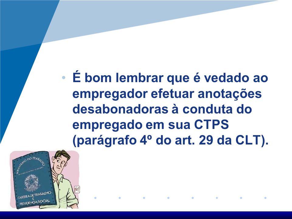 As anotações na CTPS serão feitas: Na data-base; A qualquer tempo, por solicitação do trabalhador; No caso de rescisão contratual; ou Necessidade de c