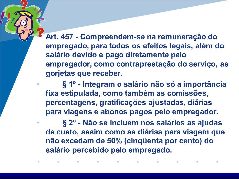 O art. 457 da CLT não define a remuneração ou salário, apenas enuncia os elementos que o integram, pois utiliza a expressão compreendem-se na remunera