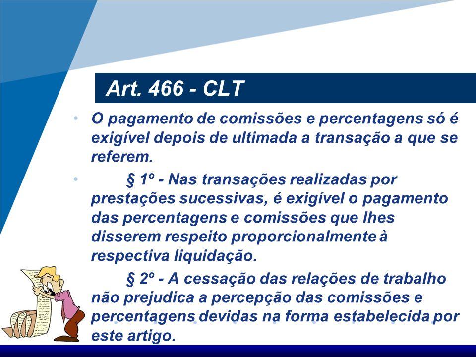 Art. 459 - CLT O pagamento do salário, qualquer que seja a modalidade do trabalho, não deve ser estipulado por período superior a 1 (um) mês, salvo no