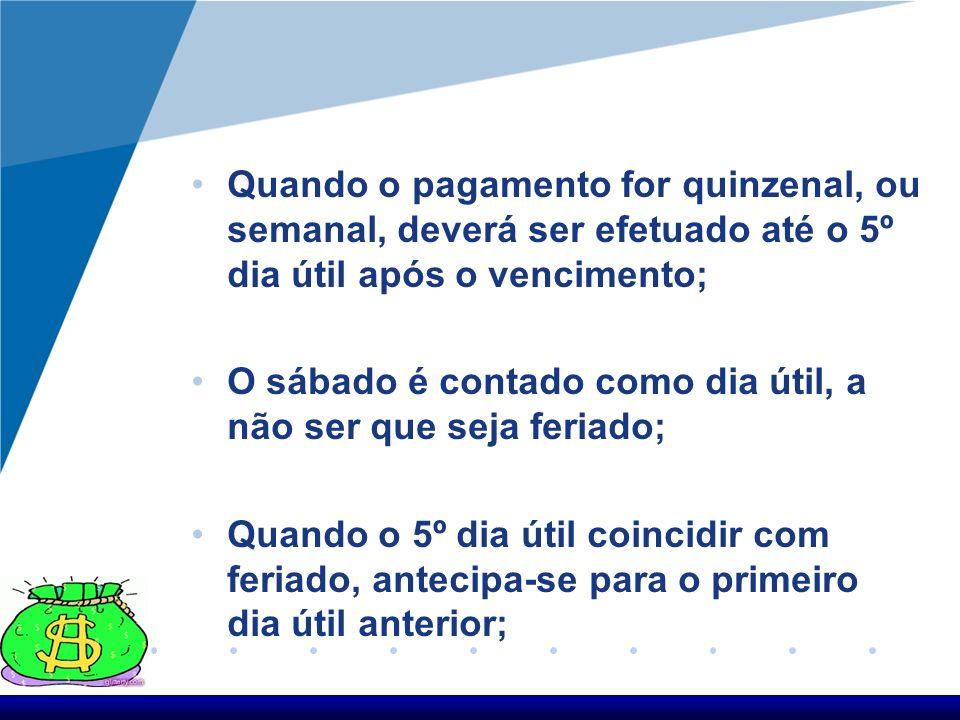 Prazos para pagamento de Salário – art. 459 da CLT Quando o pagamento houver sido estipulado por mês, deverá ser efetuado, o mais tardar até o 5º dia
