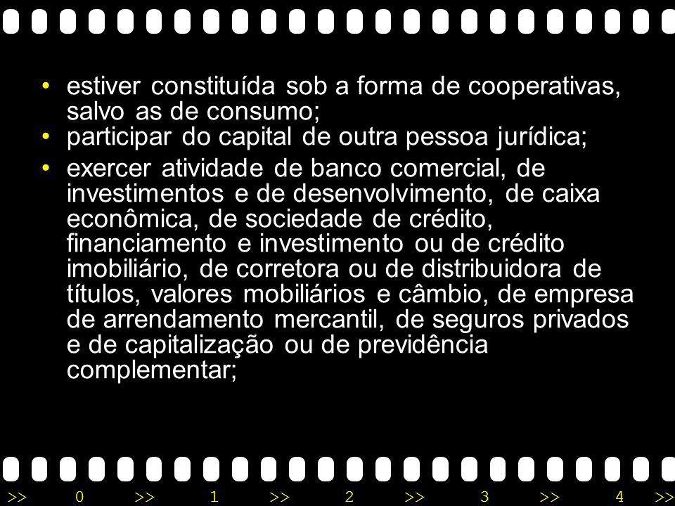 >>0 >>1 >> 2 >> 3 >> 4 >> tiver titular ou sócio com participação maior do que 10% do capital de outra empresa não beneficiada pelo Estatuto Nacional,