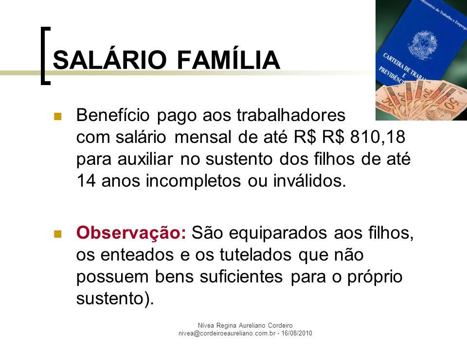 Nívea Regina Aureliano Cordeiro nivea@cordeiroeaureliano.com.br - 16/08/2010 O valor do salário-família será de: R$ 27,64, por filho, para quem ganhar até R$ 539,03.