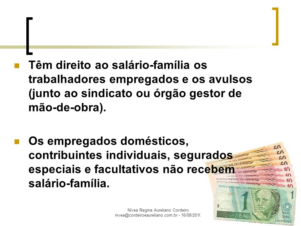 Nívea Regina Aureliano Cordeiro nivea@cordeiroeaureliano.com.br - 16/08/2010 Para a concessão do salário-família, a Previdência Social não exige tempo mínimo de contribuição.