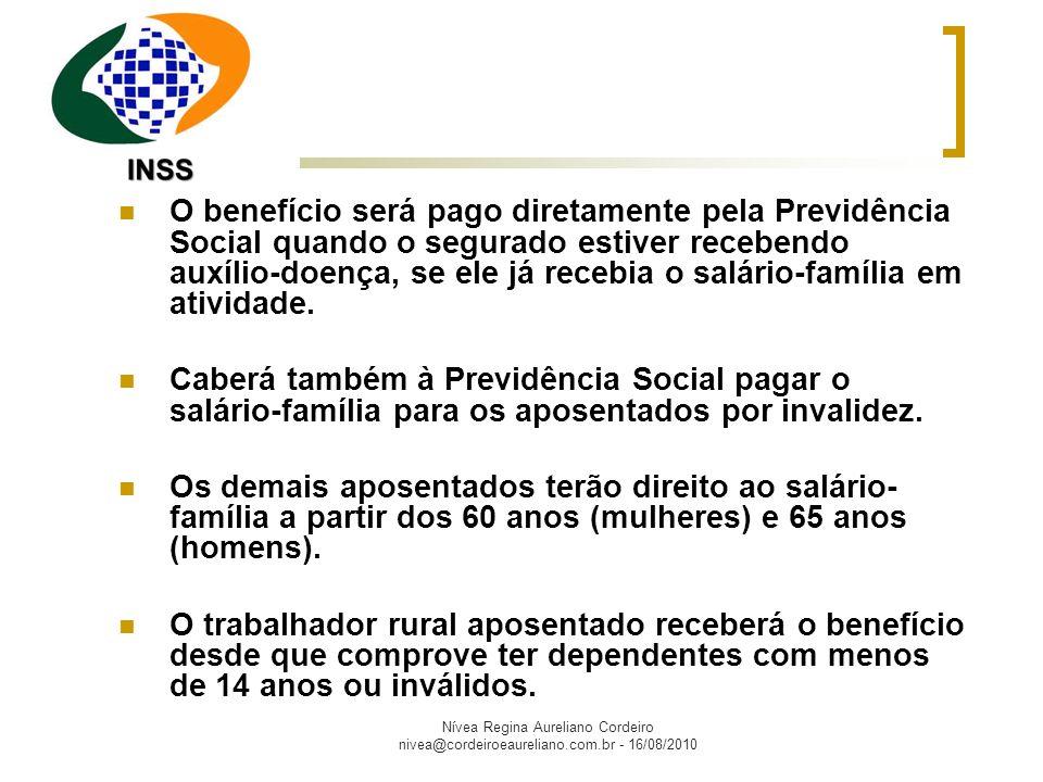 Nívea Regina Aureliano Cordeiro nivea@cordeiroeaureliano.com.br - 16/08/2010 O salário-família começará a ser pago a partir da comprovação do nascimento da criança ou da apresentação dos documentos necessários para pedir o benefício.