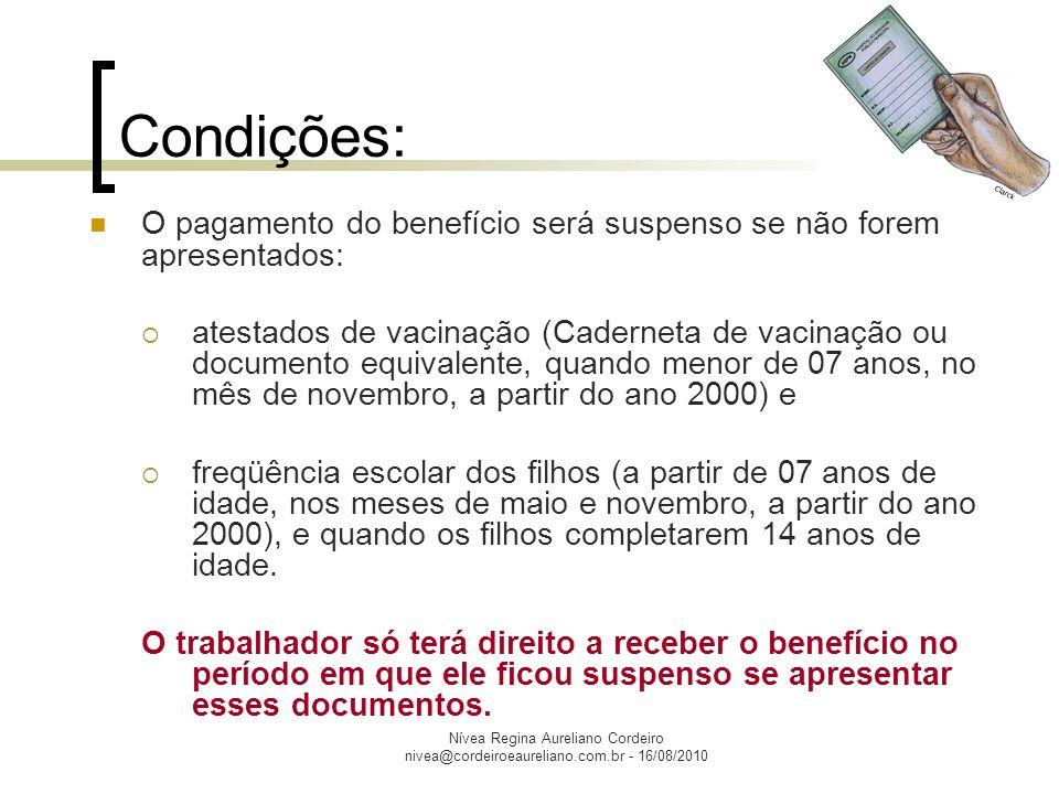 Nívea Regina Aureliano Cordeiro nivea@cordeiroeaureliano.com.br - 16/08/2010 Qual o valor do benefício.