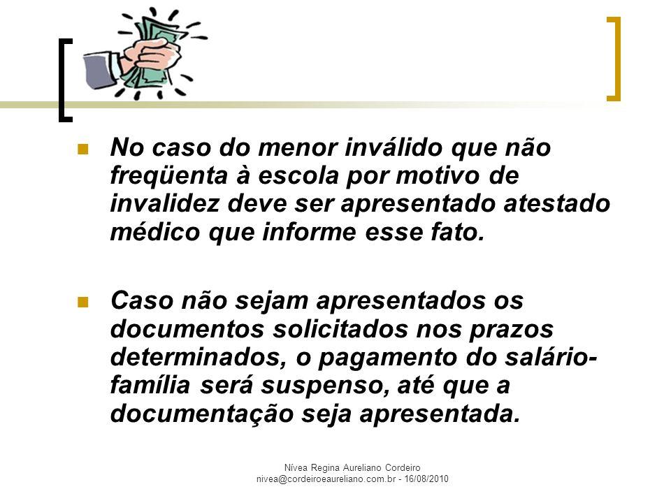 Nívea Regina Aureliano Cordeiro nivea@cordeiroeaureliano.com.br - 16/08/2010 Não é devido salário-família no período entre a suspensão do benefício, motivada pela falta de comprovação da freqüência escolar ou pela falta de atestado de vacinação e o seu reativamento, salvo se provada a freqüência escolar regular no período ou apresentado o atestado de vacinação obrigatória, respectivamente.