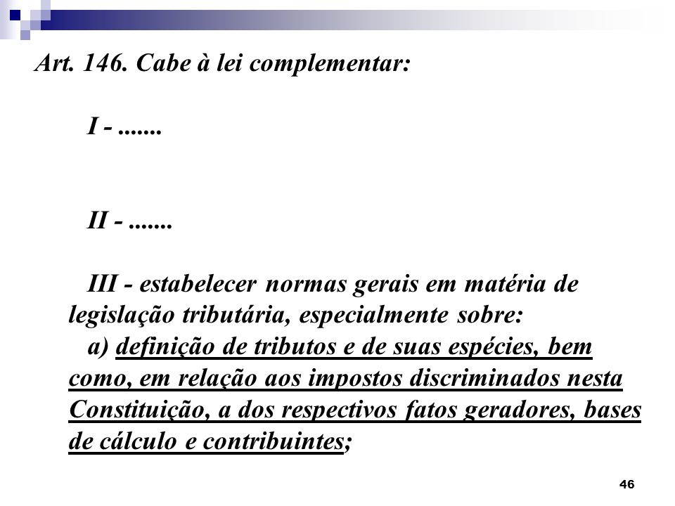 46 Art. 146. Cabe à lei complementar: I -....... dispor sobre conflitos de competência, em matéria tributária, entre a União, os Estados, o Distrito F
