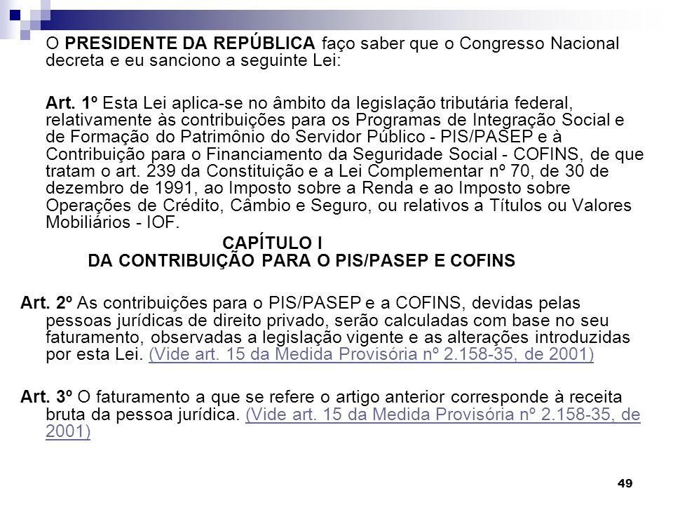 49 O PRESIDENTE DA REPÚBLICA faço saber que o Congresso Nacional decreta e eu sanciono a seguinte Lei: Art. 1º Esta Lei aplica-se no âmbito da legisla