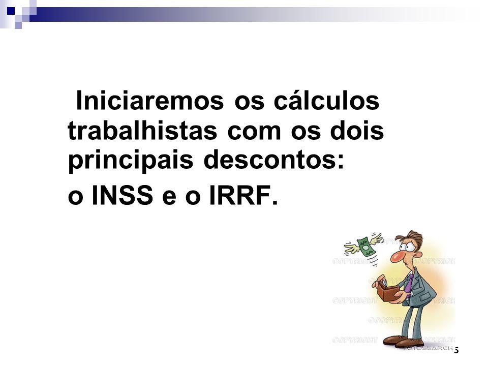 5 Iniciaremos os cálculos trabalhistas com os dois principais descontos: o INSS e o IRRF.