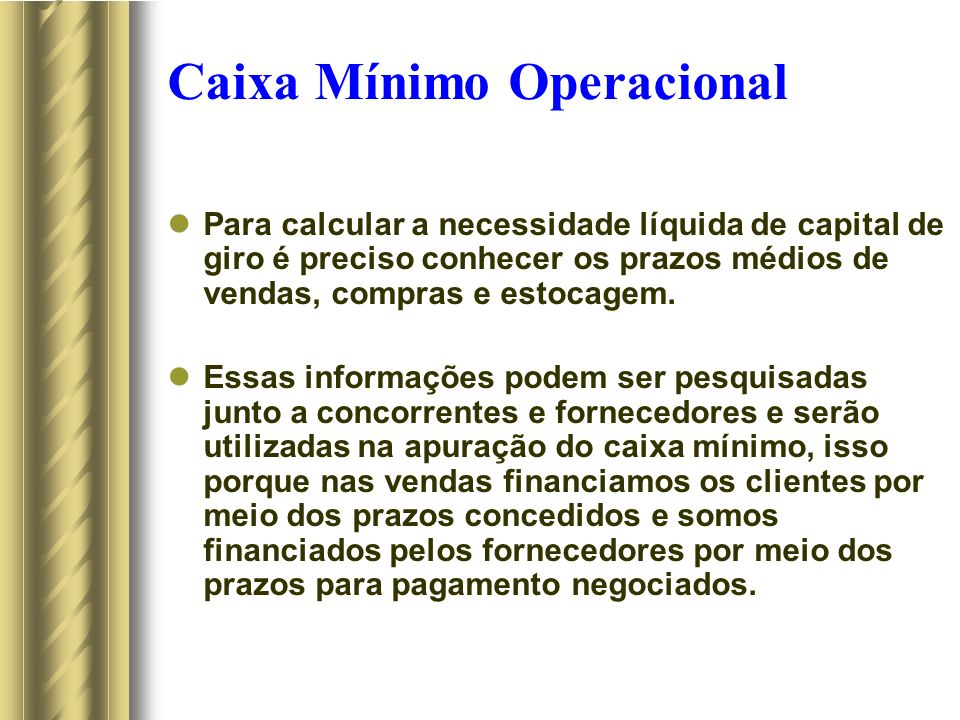 Caixa Mínimo Operacional Para calcular a necessidade líquida de capital de giro é preciso conhecer os prazos médios de vendas, compras e estocagem.