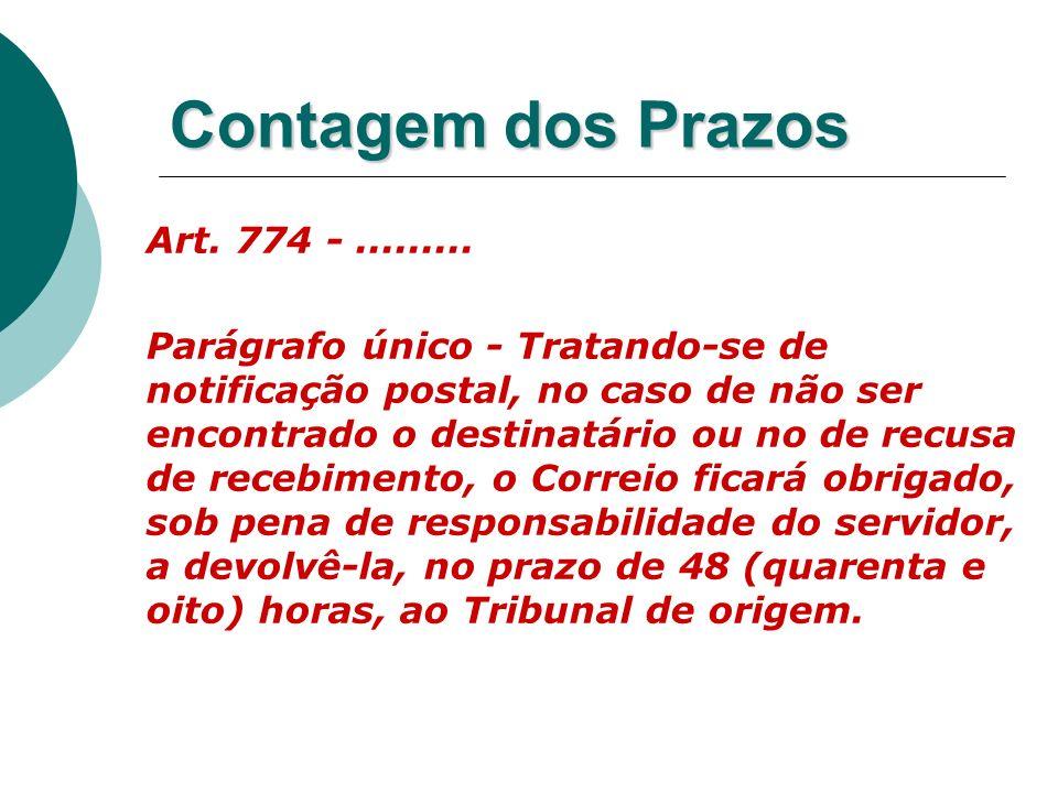 Contagem dos Prazos Art. 774 -......... Parágrafo único - Tratando-se de notificação postal, no caso de não ser encontrado o destinatário ou no de rec