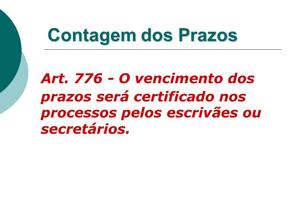Contagem dos Prazos Art. 776 - O vencimento dos prazos será certificado nos processos pelos escrivães ou secretários.